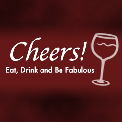 Cheers! Eat, Drink and Be Fabulous